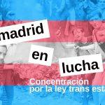 Concentración Ley Trans Estatal – Madrid en lucha