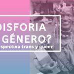 ¿Disforia de género? Una perspectiva trans y <em>queer</em>