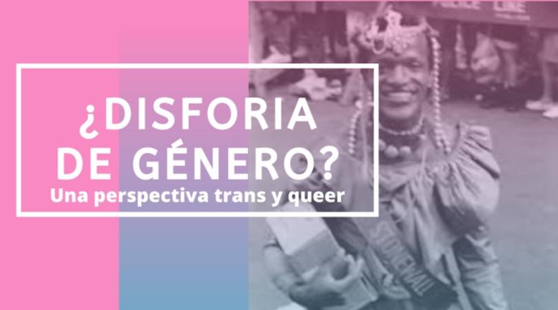¿Disforia de género? Una perspectiva trans y queer